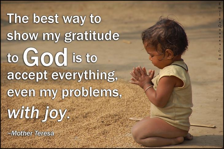 EmilysQuotes.Com-best-way-gratitude-thankful-God-accept-problems-joy-inspirational-positive-Mother-Teresa.jpg