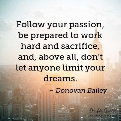 follow-your-passion-be-prepared-to-work-hard-and-sacrifice-and-above-all-don-403x403-nk9uh1.jpg