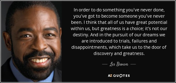 quote-in-order-to-do-something-you-ve-never-done-you-ve-got-to-become-someone-you-ve-never-les-brown-131-85-79
