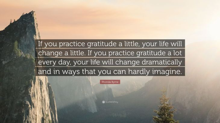 231820-Rhonda-Byrne-Quote-If-you-practice-gratitude-a-little-your-life.jpg